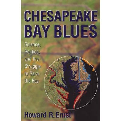 [( Chesapeake Bay Blues: Science, Politics, and the Struggle to Save the Bay (American Political Challenges) By Ernst, Howard R ( Author ) Paperback Mar - 2003)] Paperback