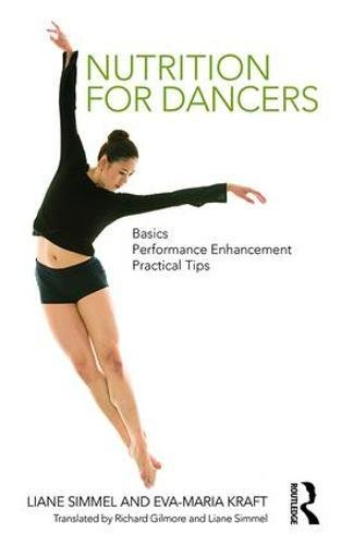 Nutrition for Dancers: Basics, Performance Enhancement, Practical Tips por Liane Simmel