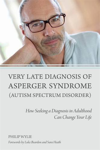 Very Late Diagnosis of Asperger Syndrome (Autism Spectrum Disorder): How Seeking a Diagnosis in Adulthood Can Change Your Life por Philip Wylie