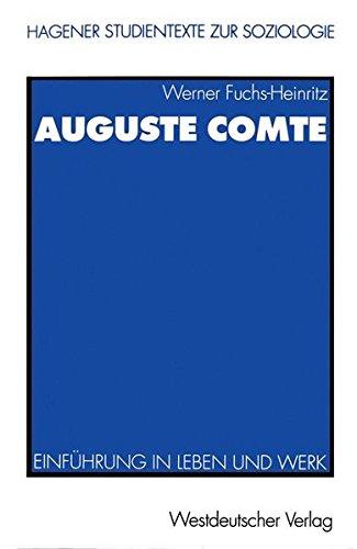 Auguste Comte. Einführung in Leben und Werk (Reihe: Hagener Studientexte zur Soziologie)