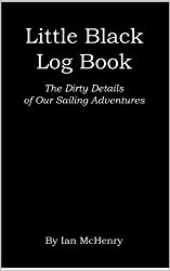 Little Black Log Book:  The Dirty Details of Our Sailing Adventures