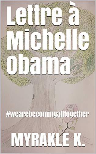 Lettre à Michelle Obama: #wearebecomingalltogether par MYRAKLE K.