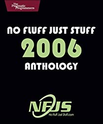 No Fluff, Just Stuff Anthology: The 2006 Edition (Pragmatic Programmers)