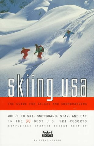 Skiing USA: The Guide for Skiers and Snowboarders: Where to Ski, Snowboard, Stay, and Eat in the 30 Best U.S. Ski Resorts (2nd ed)