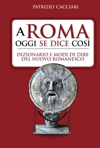 A Roma oggi se dice così. Dizionario e modi di dire del nuovo romanesco