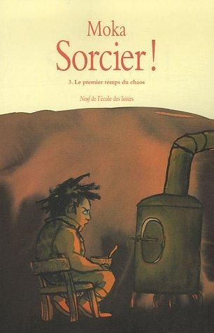 Sorcier !, Tome 3 : Le premier temps du chaos