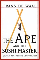 The Ape and the Sushi Master: Cultural Reflections of a Primatologist[ THE APE AND THE SUSHI MASTER: CULTURAL REFLECTIONS OF A PRIMATOLOGIST ] By de Waal, Frans ( Author )Dec-27-2001 Paperback