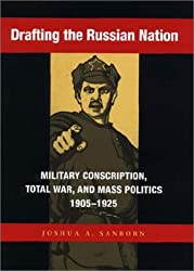 Drafting the Russian Nation: Military Conscription, Total War and Mass Politics, 1905-1925