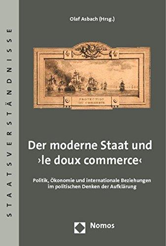 der-moderne-staat-und-le-doux-commerce-politik-okonomie-und-internationale-beziehungen-im-politische