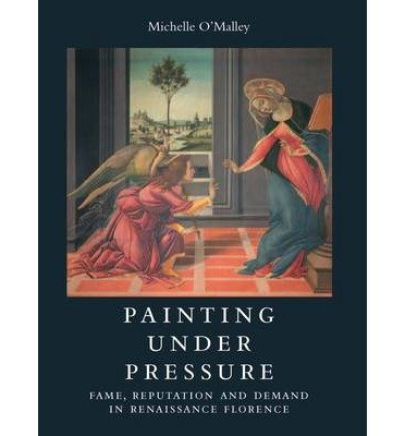 [(Painting Under Pressure: Fame, Reputation and Demand in Renaissance Florence)] [ By (author) Michelle O'Malley ] [January, 2014]