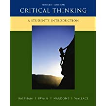 Critical Thinking: A Student's Introduction 4th (fourth) Edition by Bassham, Gregory, Irwin, William, Nardone, Henry, Wallace, J [2010]