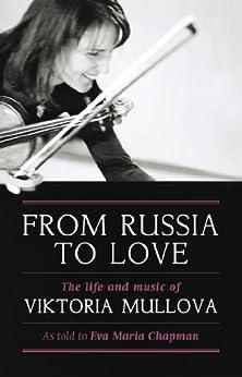 From Russia to Love: The Life and Music of Viktoria Mullova von [Chapman, Eva]