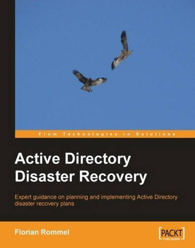 Active Directory Disaster Recovery: Expert guidance on planning and implementing Active Directory disaster recovery plans by Rommel, Florian (2008) Paperback