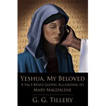 Yeshua, My Beloved: A Fact-Based Gospel According to Mary Magdalene