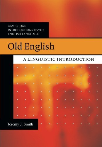 Old English: A Linguistic Introduction (Cambridge Introductions to the English Language) by Jeremy J. Smith (2009-04-27)
