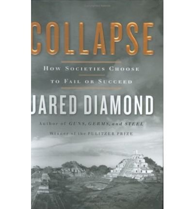 [( Collapse: How Societies Choose to Fail or Succeed )] [by: Jared M Diamond] [Jan-2005]