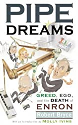Pipe Dreams: Greed, Ego, and the Death of Enron by Robert Bryce (2002-11-01)