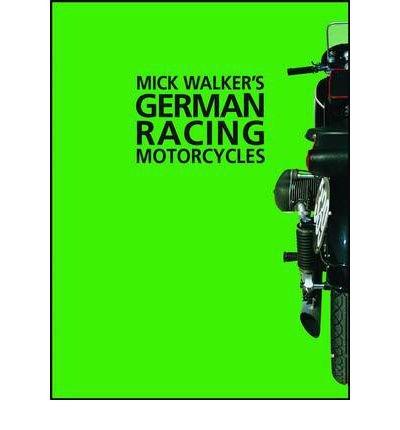 [(Mick Walker's German Racing Motorcycles)] [ By (author) Mick Walker ] [March, 2000]