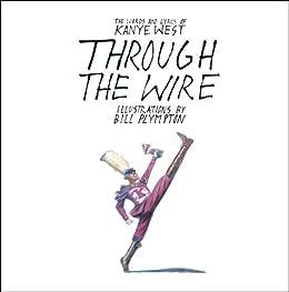 Through the Wire: Lyrics & Illuminations (English Edition) de [West, Kanye]