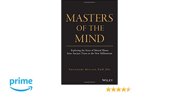 509328da16ed Masters of the Mind  Exploring the Story of Mental Illness from Ancient  Times to the New Millennium  Amazon.co.uk  Theodore Millon