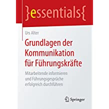 Grundlagen der Kommunikation für Führungskräfte - Mitarbeitende informieren und Führungsgespräche erfolgreich durchführen (essentials)