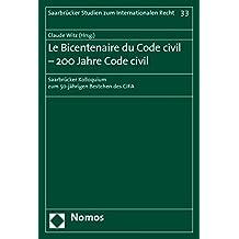 Le Bicentenaire du Code civil - 200 Jahre Code civil: Saarbrücker Kolloquium zum 50-jährigen Bestehen des CJFA (Saarbrucker Studien Zum Internationalen Recht, Band 33)