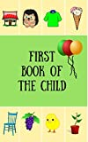 First book of the child: a children's book, the first words, illustrations, animals, plants, clothes, objects.