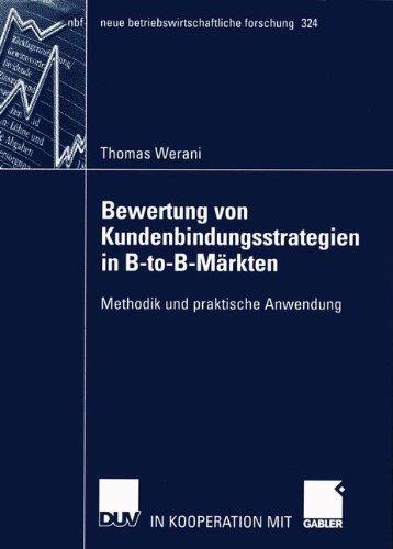 Bewertung von Kundenbindungsstrategien in B-to-B-Märkten: Methodik und Praktische Anwendung (neue betriebswirtschaftliche forschung (nbf), Band 324)