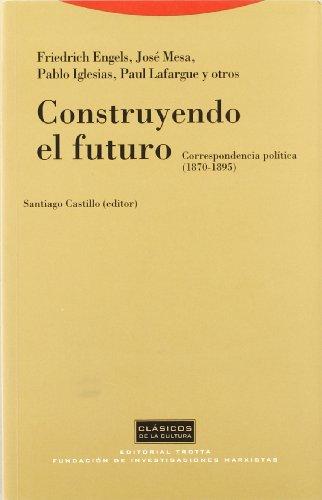 Construyendo El Futuro. Correspondencia Politica. 1870-1895 (Clásicos de la cultura)