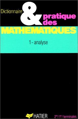 Dictionnaire et pratique des mathématiques, tome 1 : analyse