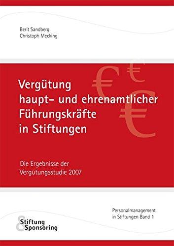 Vergütung haupt- und ehrenamtlicher Führungskräfte in Stiftungen. Die Ergebnisse der Vergütungsstudie 2007 (Livre en allemand)