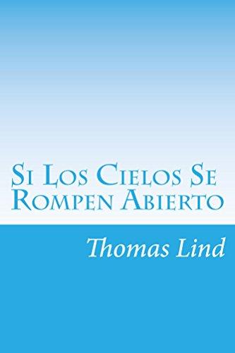 Si Los Cielos Se Rompen Abierto: La Verdad Desnuda por Thomas Lind