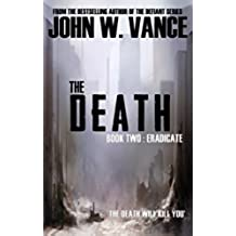 The Death: Eradicate (A Post-Apocalyptic Pandemic Thriller) (The Death Trilogy Book 2) (English Edition)