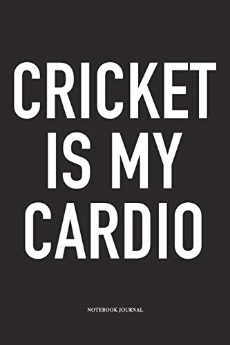 Cricket Is My Cardio: A 6x9 Inch Matte Softcover Notebook Diary With 120 Blank Lined Pages And A Funny Sports Fanatic Cover Slogan -