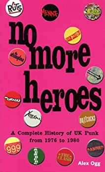 NO MORE HEROES: A COMPLETE HISTORY OF UK PUNK 1976-1980 by [OGG, ALEX]