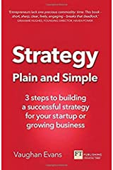 Strategy Plain and Simple: 3 steps to building a successful strategy for your startup or growing business Paperback