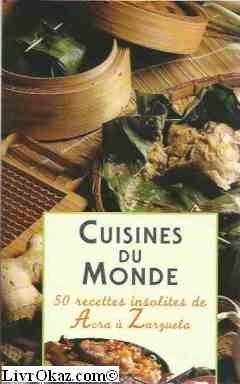 Cuisines du monde: 50 recettes insolites de Acra à Zarguela