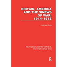Britain, America and the Sinews of War 1914-1918 (RLE The First World War) (Routledge Library Editions: The First World War)