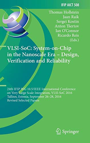 VLSI-SoC: System-on-Chip in the Nanoscale Era - Design, Verification and Reliability: 24th IFIP WG 10.5/IEEE International Conference on Very Large ... and Communication Technology, Band 508) Advance Vest