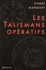 Les Talismans opératifs - Techniques et pratiques de talismanie de Pierre Manoury