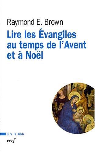 Lire les Evangiles au temps de l'Avent et à Noël par Raymond Edward Brown