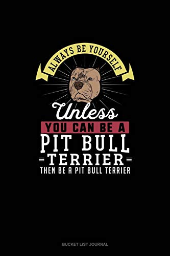Blue Pit (Always Be Yourself Unless You Can Be A Pit Bull Terrier Then Be A Pit Bull Terrier: Bucket List Journal)