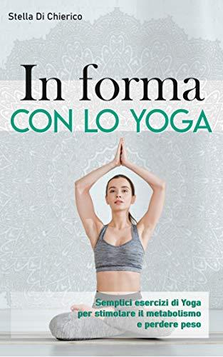 In forma con lo Yoga: Semplici esercizi di Yoga per ...