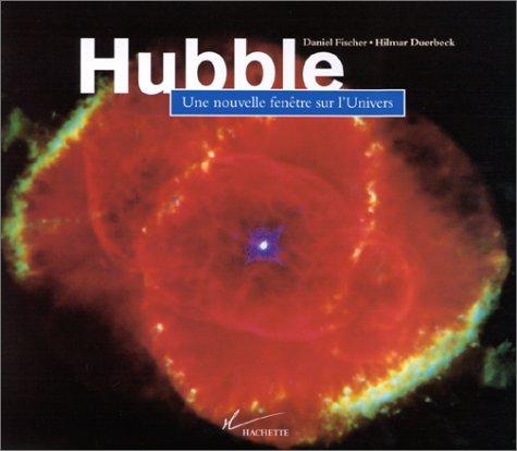 HUBBLE. Une nouvelle fenêtre sur l'Univers par Daniel Fischer