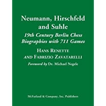 Neumann, Hirschfeld and Suhle: 19th Century Berlin Chess Biographies with 711 Games