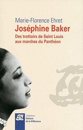 Joséphine Baker - Des trottoirs de Saint Louis aux marches du Panthéon par Marie-florence Ehret