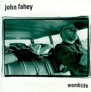 Womblife by John Fahey (1997-08-12)