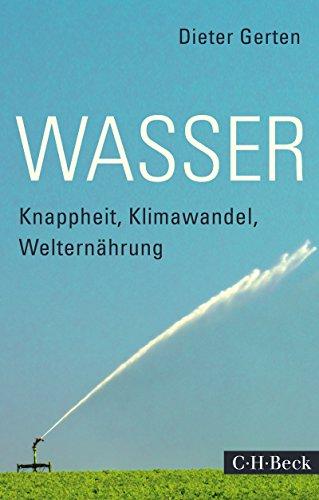 Wasser: Knappheit, Klimawandel, Welternährung (Beck Paperback 6086) -