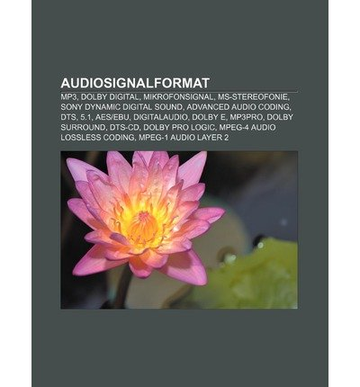 [ AUDIOSIGNALFORMAT: MP3, DOLBY DIGITAL, MIKROFONSIGNAL, MS-STEREOFONIE, SONY DYNAMIC DIGITAL SOUND, ADVANCED AUDIO CODING, DTS, 5.1, AESEB (GERMAN) ] Quelle Wikipedia (AUTHOR ) Aug-27-2011 Paperback