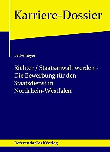 Richter / Staatsanwalt werden - Die Bewerbung für den Staatsdienst in Nordrhein-Westfalen (Karriere-Dossier)